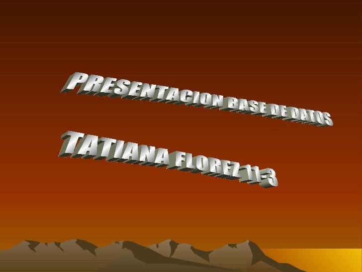 PRESENTACION BASE DE DATOS TATIANA FLOREZ 11-3