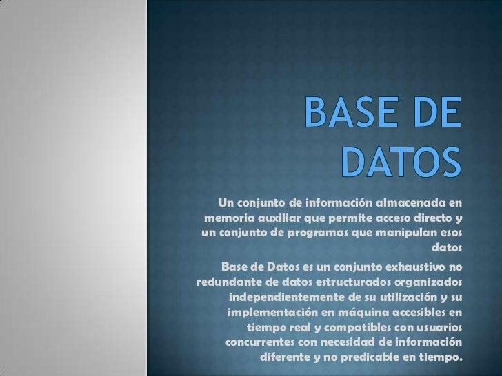 Base de datos<br />Un conjunto de información almacenada en memoria auxiliar que permite acceso directo y un conjunto de p...