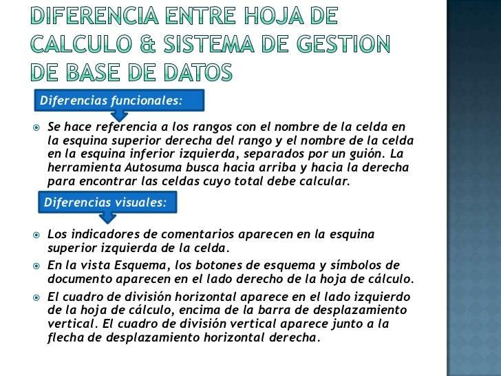 DIFERENCIA ENTRE HOJA DE CALCULO & SISTEMA DE GESTION DE BASE DE DATOS<br />Se hace referencia a los rangos con el nombre ...