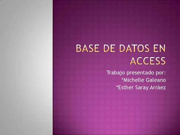 Trabajo presentado por:      *Michelle Galeano    *Esther Saray Arráez