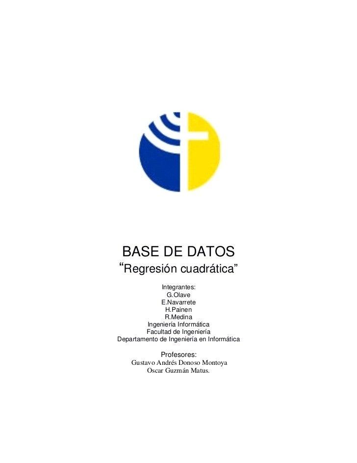 """BASE DE DATOS""""Regresión cuadrática""""             Integrantes:                G.Olave             E.Navarrete               ..."""