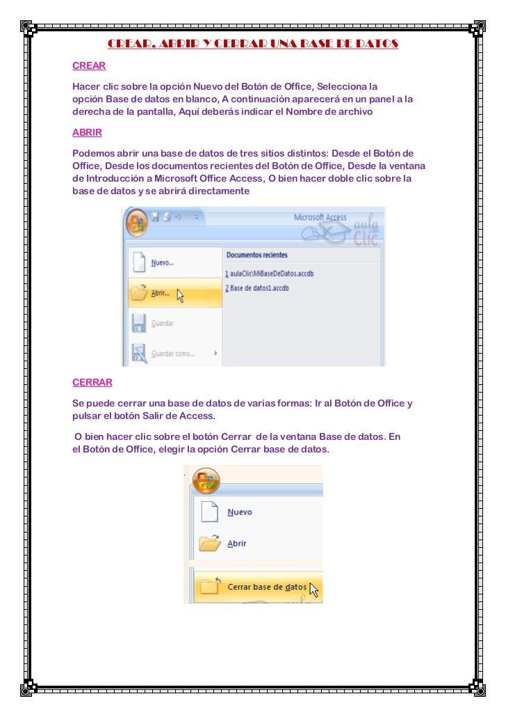 CREAR, ABRIR Y CERRAR UNA BASE DE DATOSCREARHacer clic sobre la opción Nuevo del Botón de Office, Selecciona laopción Base...