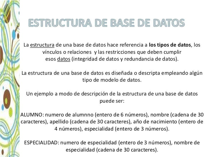 La estructura de una base de datos hace referencia a los tipos de datos, los         vínculos o relaciones y las restricci...