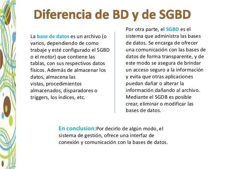 Por otra parte, el SGBD es elLa base de datos es un archivo (o       sistema que administra las basesvarios, dependiendo d...