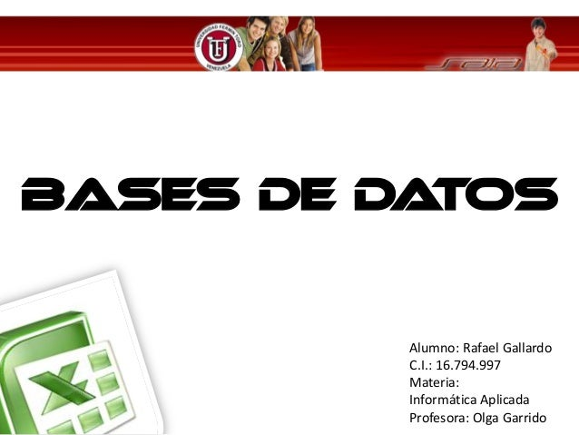 Bases de Datos          Alumno: Rafael Gallardo          C.I.: 16.794.997          Materia:          Informática Aplicada ...