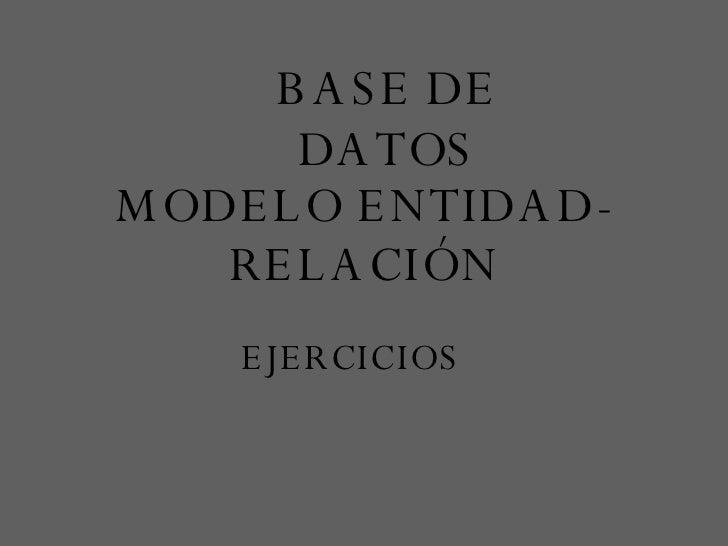 MODELO ENTIDAD-RELACIÓN BASE DE DATOS EJERCICIOS