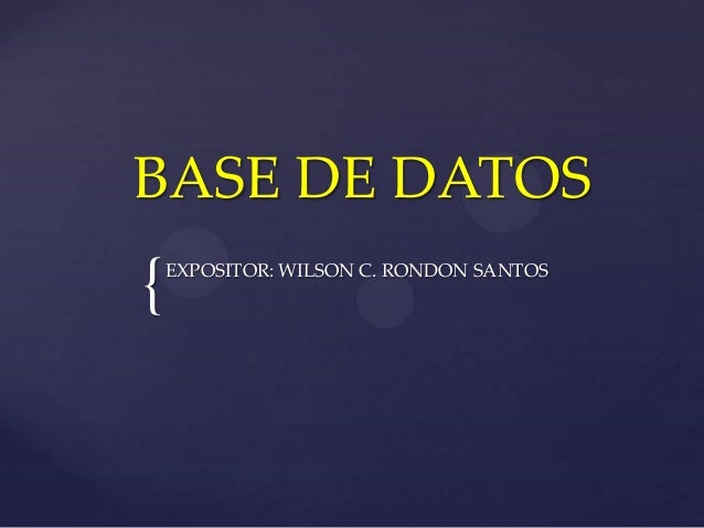 { BASE DE DATOS EXPOSITOR: WILSON C. RONDON SANTOS