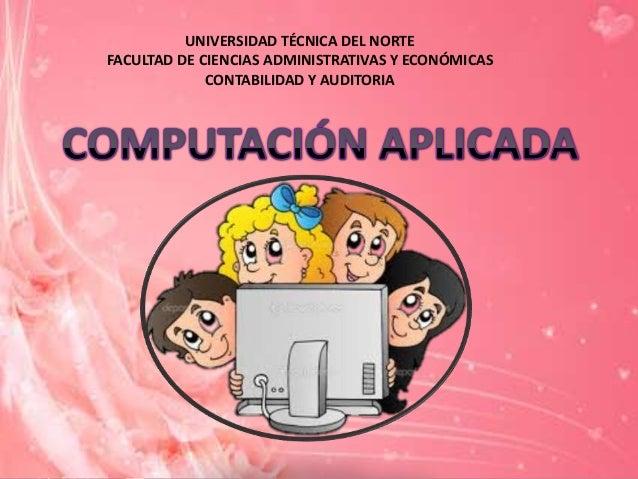 UNIVERSIDAD TÉCNICA DEL NORTE FACULTAD DE CIENCIAS ADMINISTRATIVAS Y ECONÓMICAS CONTABILIDAD Y AUDITORIA