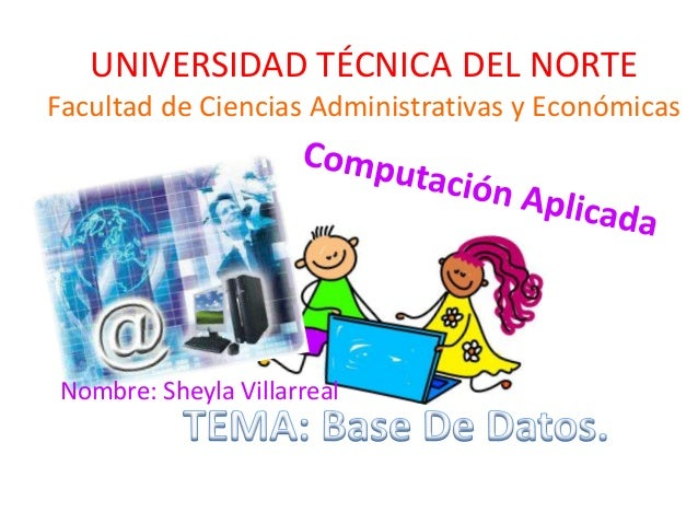 UNIVERSIDAD TÉCNICA DEL NORTE Facultad de Ciencias Administrativas y Económicas  Nombre: Sheyla Villarreal
