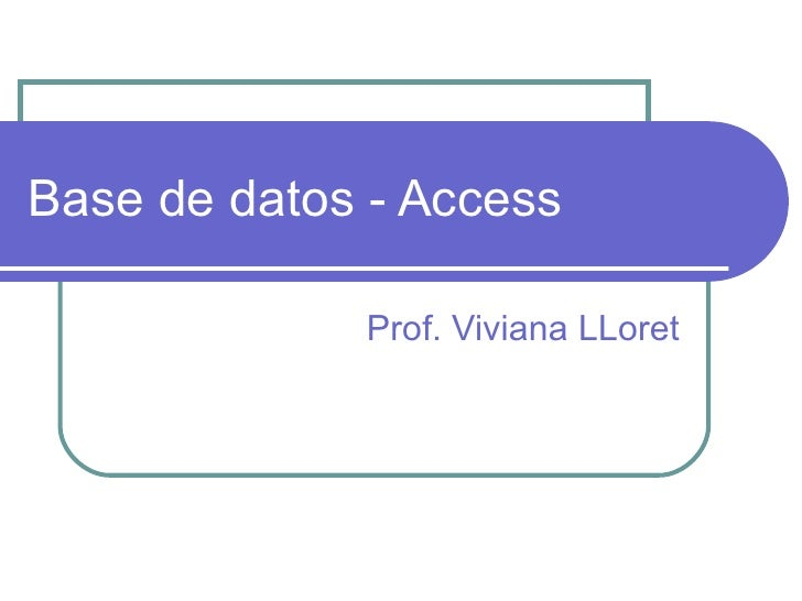Base de datos - Access Prof. Viviana LLoret