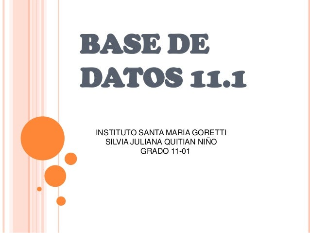 BASE DE DATOS 11.1 INSTITUTO SANTA MARIA GORETTI SILVIA JULIANA QUITIAN NIÑO GRADO 11-01