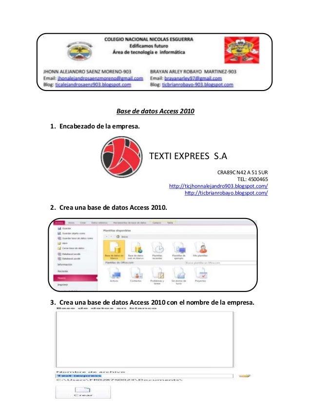 Base de datos Access 2010 1. Encabezado de la empresa. TEXTI EXPREES S.A CRA89C N42 A 51 SUR TEL: 4500465 http://ticjhonna...