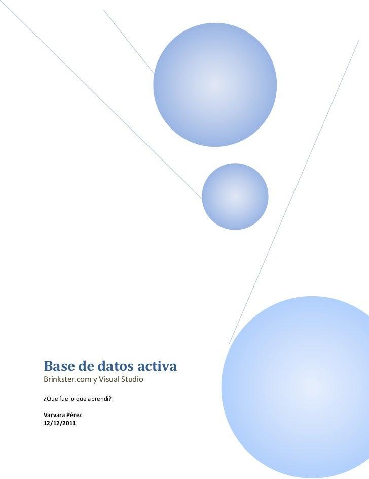 Base de datos activaBrinkster.com y Visual Studio¿Que fue lo que aprendí?Varvara Pérez12/12/2011
