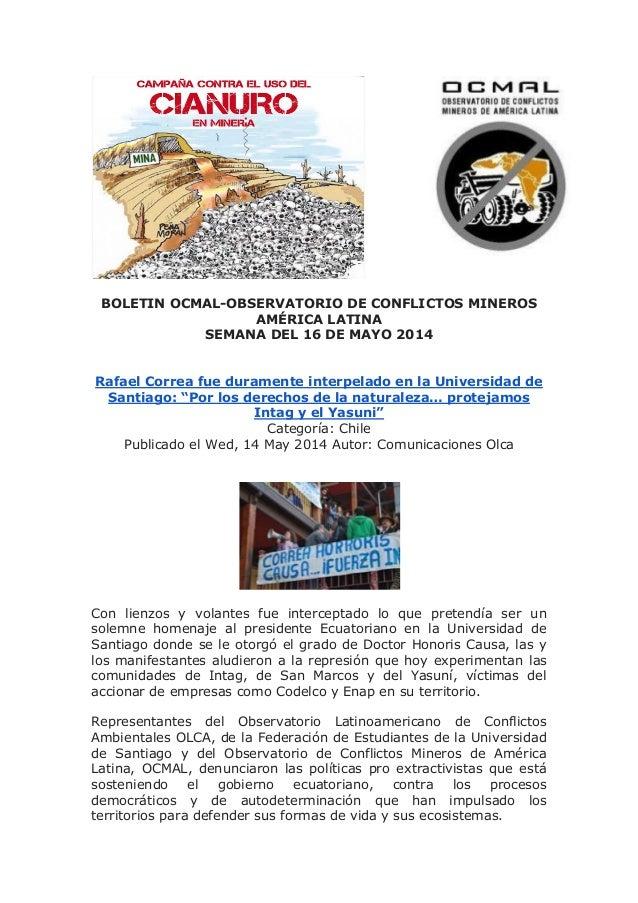 BOLETIN OCMAL-OBSERVATORIO DE CONFLICTOS MINEROS AMÉRICA LATINA SEMANA DEL 16 DE MAYO 2014 Rafael Correa fue duramente int...