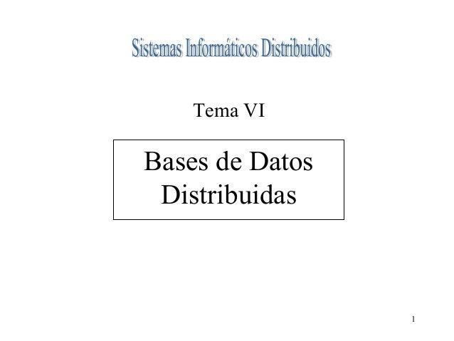 1  Tema VI  Bases de Datos  Distribuidas