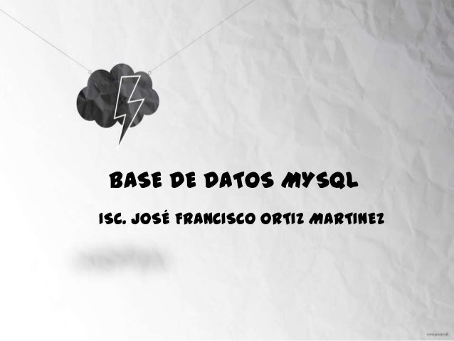BASE DE DATOS MYSQL ISC. JOSÉ FRANCISCO ORTIZ MARTINEZ