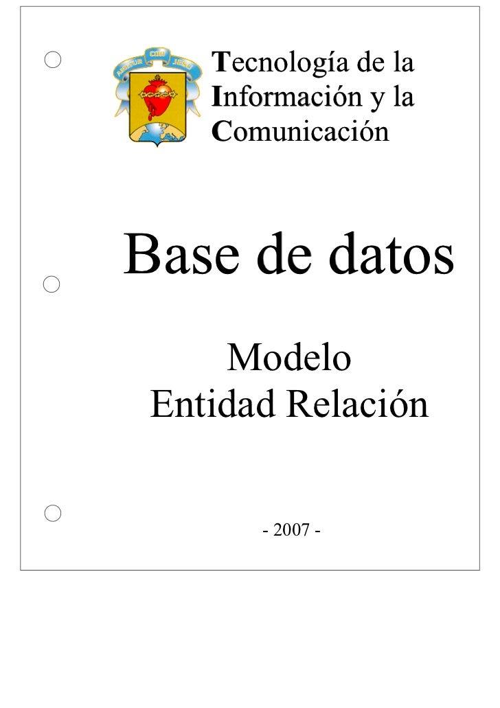 Tecnología de la    Información y la    ComunicaciónBase de datos     Modelo Entidad Relación        - 2007 -