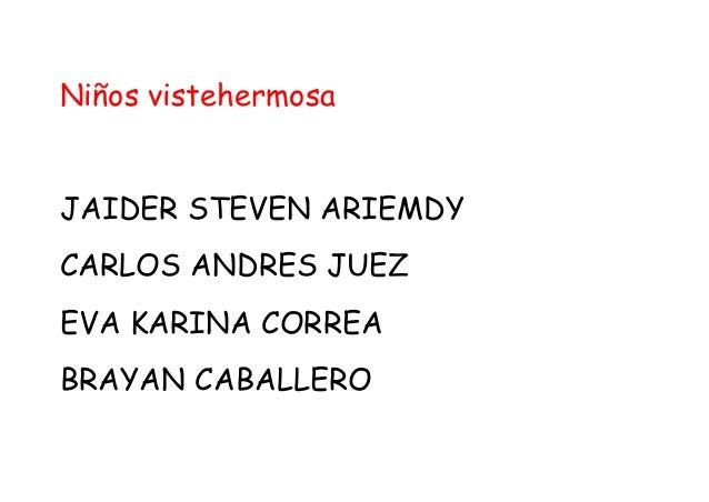 Niños vistehermosa JAIDER STEVEN ARIEMDY CARLOS ANDRES JUEZ EVA KARINA CORREA BRAYAN CABALLERO