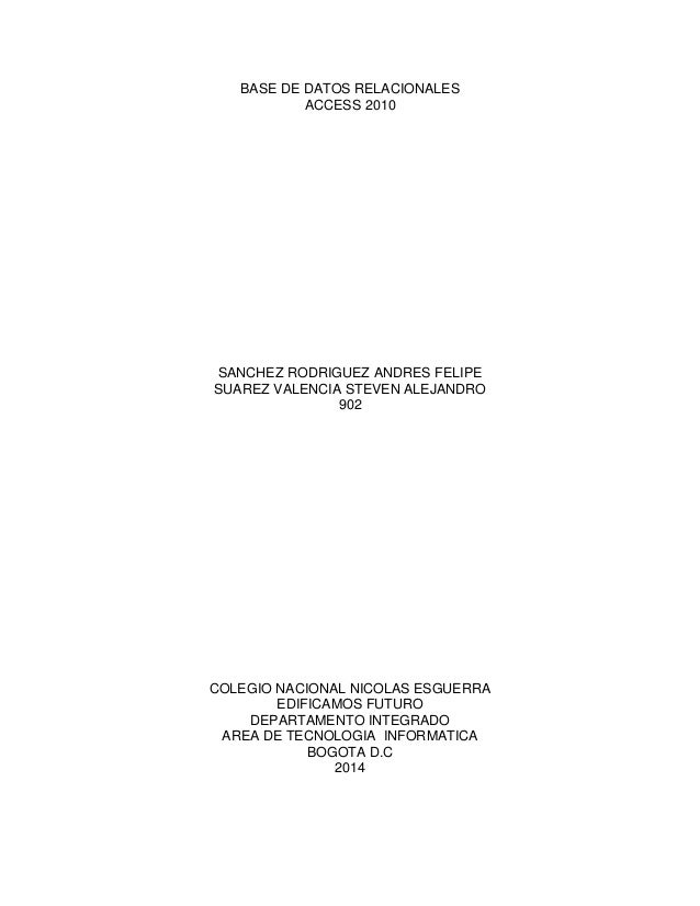 BASE DE DATOS RELACIONALES ACCESS 2010 SANCHEZ RODRIGUEZ ANDRES FELIPE SUAREZ VALENCIA STEVEN ALEJANDRO 902 COLEGIO NACION...