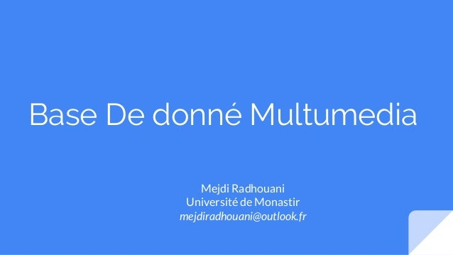 Base De donné Multumedia Mejdi Radhouani Université de Monastir mejdiradhouani@outlook.fr