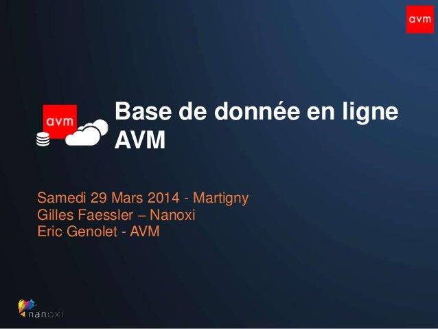 Base de donnée en ligne AVM Samedi 29 Mars 2014 - Martigny Gilles Faessler – Nanoxi Eric Genolet - AVM