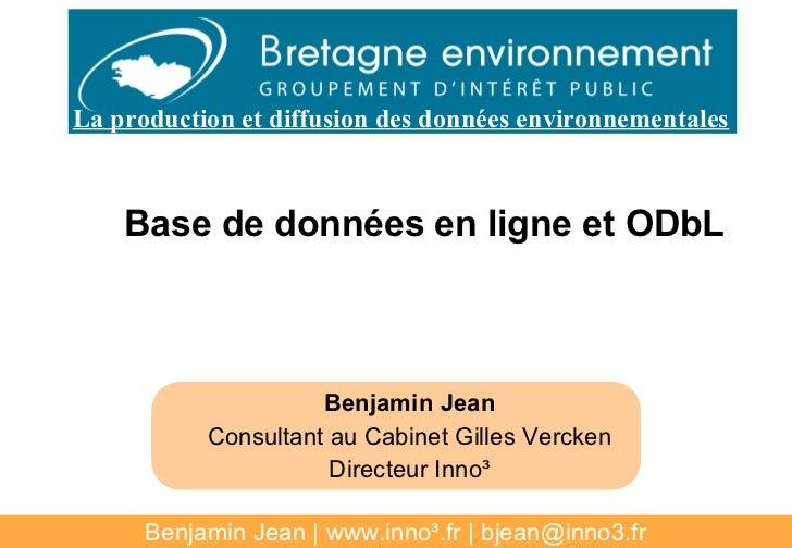 La production et diffusion des données environnementales    Base de données en ligne et ODbL                     Benjamin ...