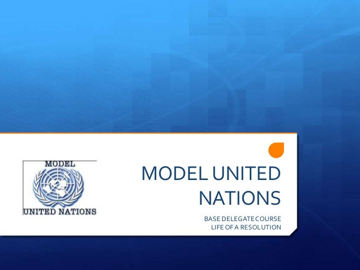 MODEL UNITED    NATIONS     BASE DELEGATE COURSE       LIFE OF A RESOLUTION