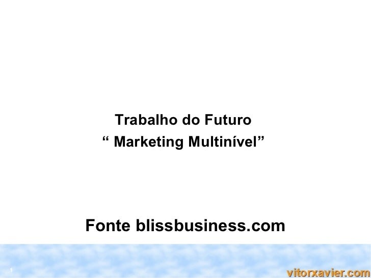 "Trabalho do Futuro     "" Marketing Multinível""    Fonte blissbusiness.com1"