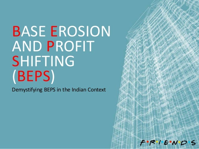 BASE EROSION AND PROFIT SHIFTING (BEPS) Demystifying BEPS in the Indian Context