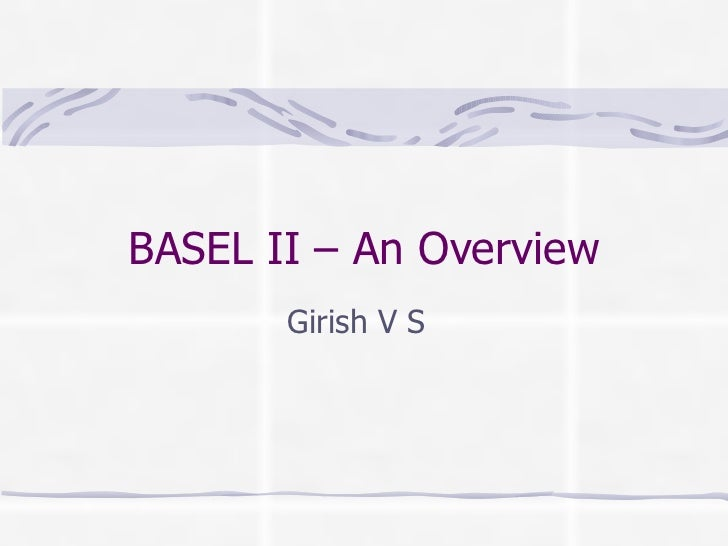BASEL II – An Overview Girish V S