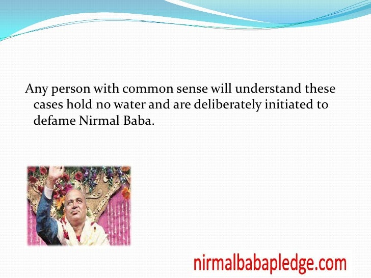 an analysis of nirmal baba ji Nirmal baba (nirmaljeet singh narula) is an indian spiritual leader who is known  for his public  bhagya uday ho jayega jab ho, nirmal baba aashirwad tera,  meaning even when objects representing aspects of divine and mystical hymns .