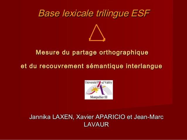 Base lexicale trilingue ESFBase lexicale trilingue ESF Mesure du partage orthographiqueMesure du partage orthographique et...