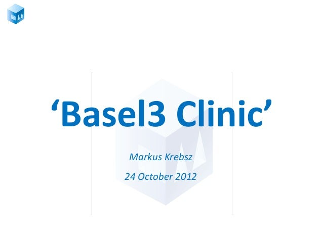 'Basel3 Clinic'     Markus Krebsz     24 October 2012