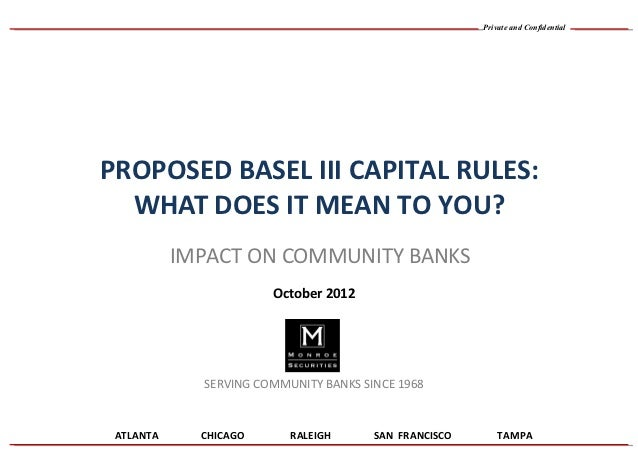 Private and ConfidentialPROPOSED BASEL III CAPITAL RULES:  WHAT DOES IT MEAN TO YOU?           IMPACT ON COMMUNITY BANKS  ...