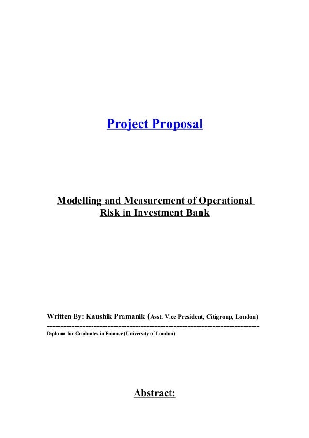 Project Proposal Modelling and Measurement of Operational Risk in Investment Bank Written By: Kaushik Pramanik (Asst. Vice...