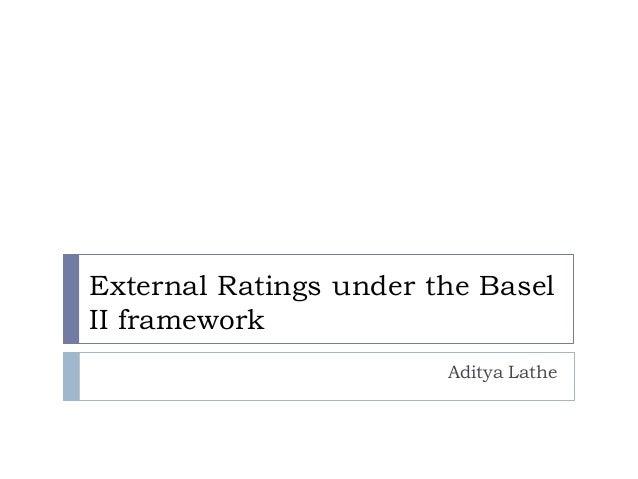 External Ratings under the Basel II framework Aditya Lathe