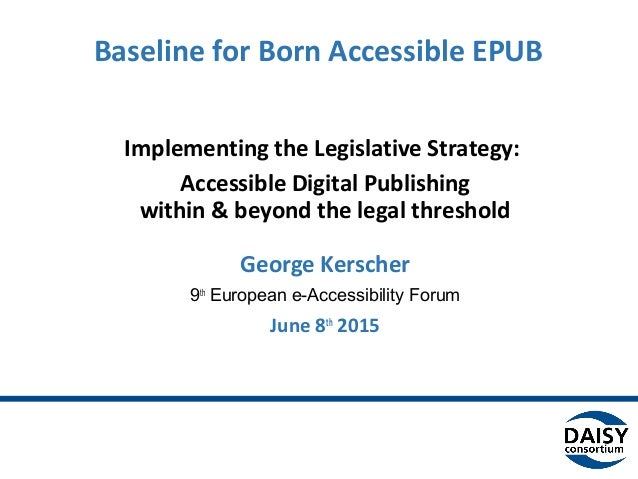 Baseline for Born Accessible EPUB Implementing the Legislative Strategy: Accessible Digital Publishing within & beyond the...