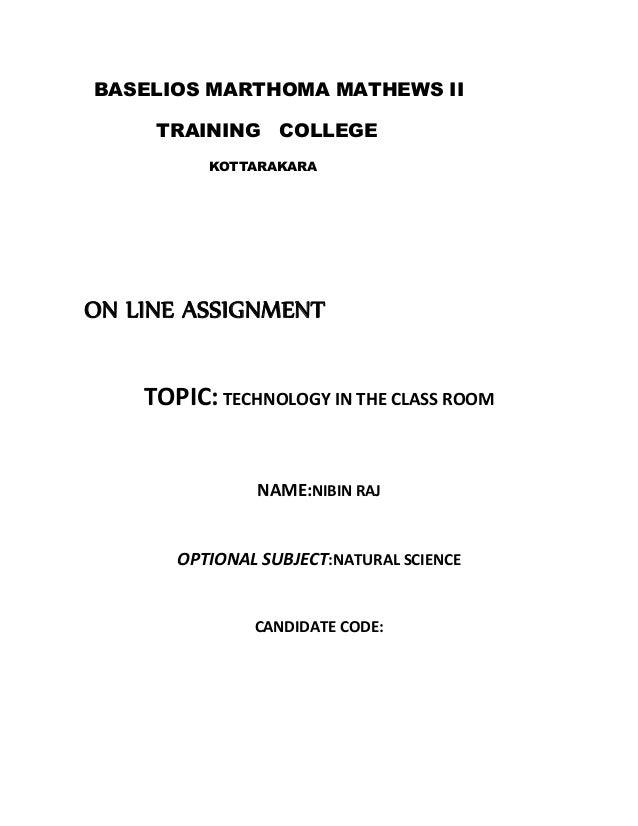 BASELIOS MARTHOMA MATHEWS II  TRAINING COLLEGE  KOTTARAKARA  ON LINE ASSIGNMENT  TOPIC: TECHNOLOGY IN THE CLASS ROOM  NAME...