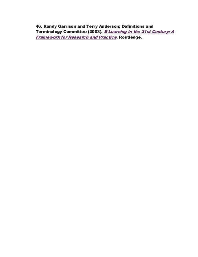 46. Randy Garrison and Terry Anderson; Definitions and  Terminology Committee (2003). E-Learning in the 21st Century: A  F...