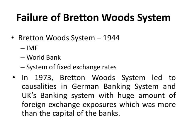 bretton woods fail 1 what was the gold standard and how did it work 2 why was the bretton woods (bw) system created, how did it work, and why did it fail 3 what happened after the failure of the bw.