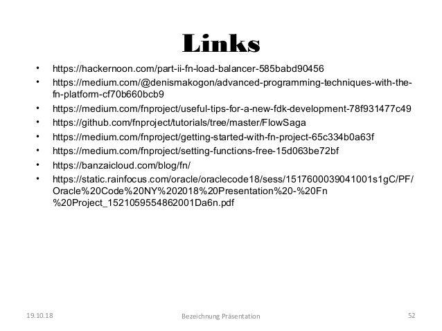 Links • https://hackernoon.com/part-ii-fn-load-balancer-585babd90456 • https://medium.com/@denismakogon/advanced-programmi...