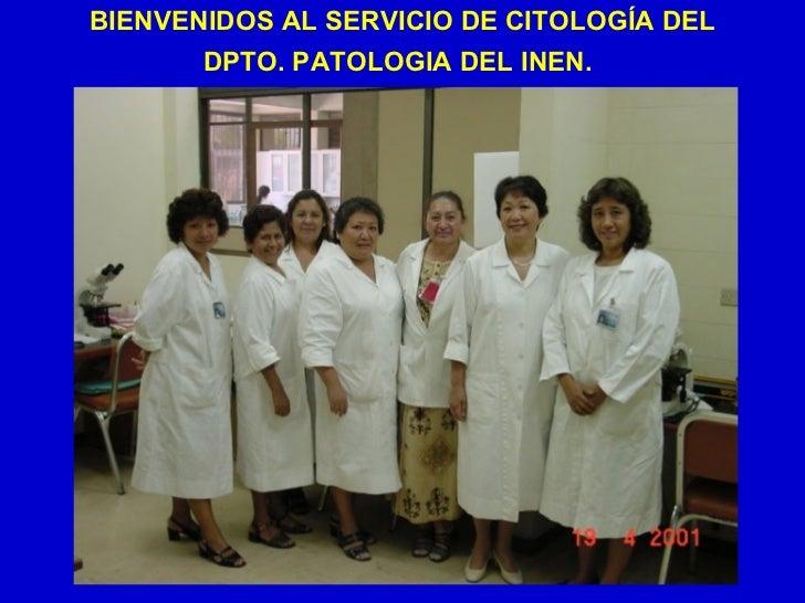 BIENVENIDOS AL SERVICIO DE CITOLOGÍA DEL DPTO. PATOLOGIA DEL INEN.