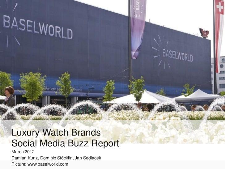 Luxury Watch BrandsSocial Media Buzz ReportMarch 2012Damian Kunz, Dominic Stöcklin, Jan SedlacekPicture: www.baselworld.com