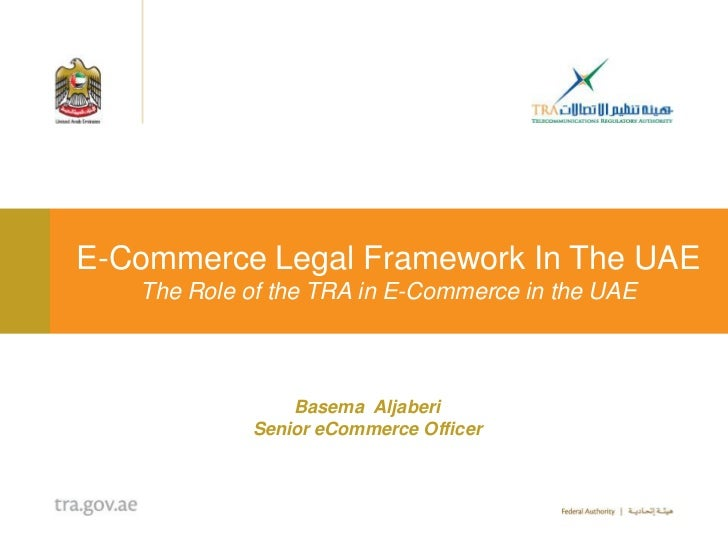 E-Commerce Legal Framework In The UAE   The Role of the TRA in E-Commerce in the UAE                Basema Aljaberi       ...