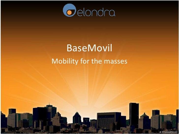BaseMovil<br />Mobility for the masses<br />
