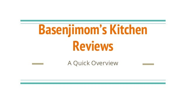 Basenjimom's Kitchen Reviews A Quick Overview