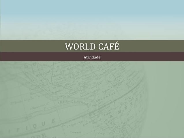 WORLD CAFÉ  Atividade