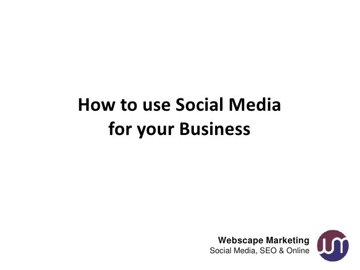 How to use Social Media   for your Business                Webscape Marketing              Social Media, SEO & Online