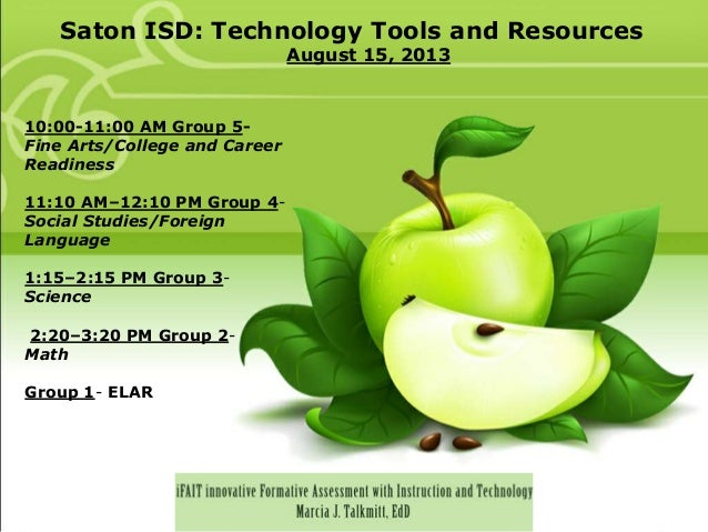 Saton ISD: Technology Tools and Resources August 15, 2013 10:00-11:00 AM Group 5- Fine Arts/College and Career Readiness 1...