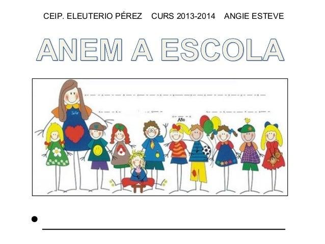 CEIP. ELEUTERIO PÉREZ  CURS 2013-2014  ANGIE ESTEVE